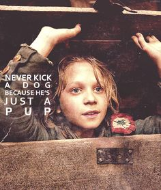So never kick a dog because he's just a pup. You better run for cover when the pup grows up! #gavroche #lesmis