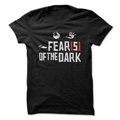 Fear Of The Dark Funny Shirt  - #appreciation gift #housewarming gift. SECURE CHECKOUT => https://www.sunfrog.com/Funny/Fear-Of-The-Dark-Funny-Shirt-.html?68278