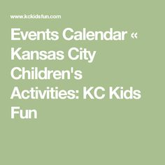 Events Calendar « Kansas City Children's Activities: KC Kids Fun