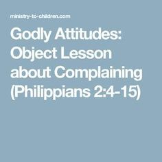 Godly Attitudes: Object Lesson about Complaining (Philippians Teen Sunday School Lessons, Teen Bible Lessons, Kids Church Lessons, Bible Object Lessons, Bible Stories For Kids, Sunday School Activities, Bible For Kids, Youth Activities, Church Activities