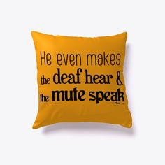 He even makes the deaf hear and the mute speak. Christian Messages, Christians, Bible Verses, Throw Pillows, Prints, How To Make, Toss Pillows, Cushions, Christian