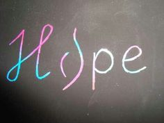 Have hope and never give up.