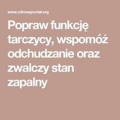 Popraw funkcję tarczycy, wspomóż odchudzanie oraz zwalczy stan zapalny Thyroid, Stan, Good To Know, Health And Beauty, Herbalism, Bodybuilding, Paleo, Remedies, Food And Drink