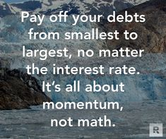 Pay off your debts from smallest to largest, no matter the interest rate. It's all about momentum, not math.  01.07.15