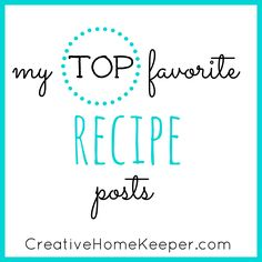 My top favorite recipe posts of all time here on Creative Home Keeper. 11 delicious, family friendly meals that are easy to make and super yummy too!