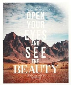 Open your eyes and see the beauty - quote via Hurray Kimmay