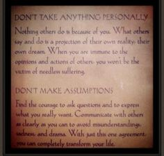 <3 The Four Agreements <3   #2 Don't take anything personally  |  #3 Don't make assumptions