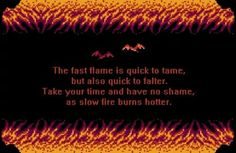 the fast flame is quick to tame but also quick to falter. take your time and have no shame, as slow fire burns hotter. Vsco, Girl Meets World, 8 Bit, Some Words, Pixel Art, Lyrics, Self, Mindfulness, Mood