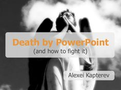 death-by-powerpoint by Alexei Kapterev via Slideshare