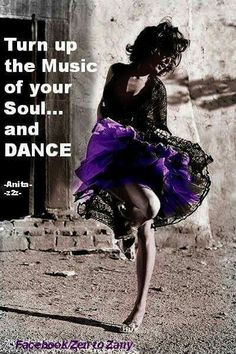 Turn up the Music of your Soul... and DANCE