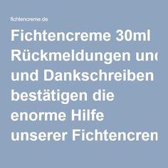 Fichtencreme 30ml Rückmeldungen und Dankschreiben bestätigen die enorme Hilfe unserer Fichtencreme. www.fichtencreme.de