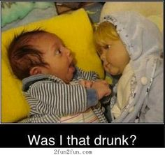 Was I that drunk