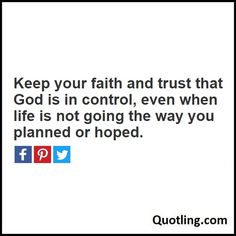 Keep your faith and trust that God is in control, even when life is not going the way you planned or hoped - Joel Osteen Quote