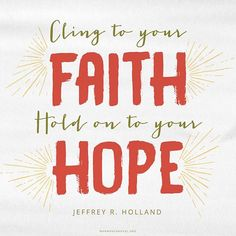 """""""I think of the disconsolate and downtrodden who feel life has passed them by, or now wish that it would pass them by. To all of these and so many more, I say: Cling to your faith. Hold on to your hope."""" #QuoteOfTheDay"""