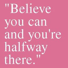 all you have to do is BELIEVE!!!!!!