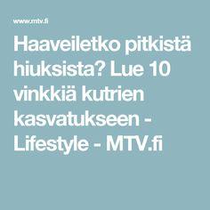 Haaveiletko pitkistä hiuksista? Lue 10 vinkkiä kutrien kasvatukseen - Lifestyle - MTV.fi