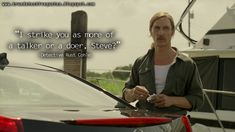 #RustCohle - I strike you as more of a talker or a doer, Steve? #truedetective #truedetectivequotes