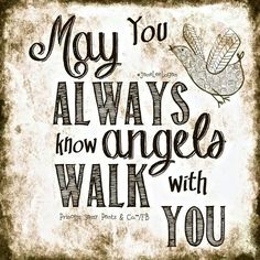 """""""May you always know angels walk with you."""" #mourning #encouragement"""