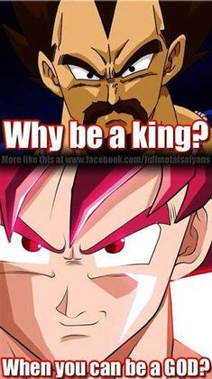 Why be a king? When you can become a God. DBZ memes. dragon ball z memes