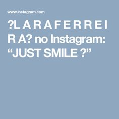 "⚫L A R A   F E R R E I R A⚫ no Instagram: ""JUST SMILE 🌸"""