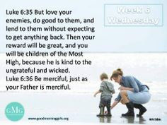 Be kinder than you feel.    Give mercy. LoveGodGreatly.com