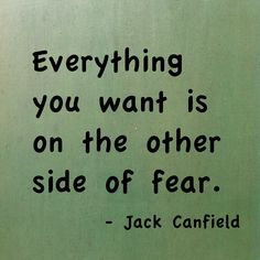 Everythign You want is on the other side of fear...