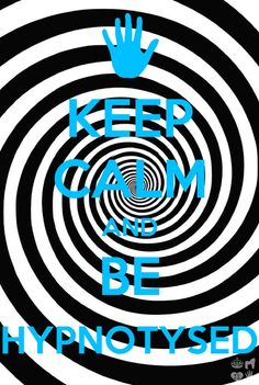 Keep Calm and Be Hypnotized