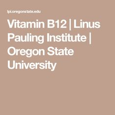 Vitamin B12 | Linus Pauling Institute | Oregon State University