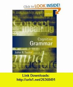 Cognitive Grammar (Oxford Text in Linguistics) (9780198700333) John R. Taylor , ISBN-10: 0198700334  , ISBN-13: 978-0198700333 ,  , tutorials , pdf , ebook , torrent , downloads , rapidshare , filesonic , hotfile , megaupload , fileserve