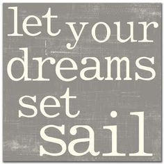 Bill Giyaman posted Let your dreams set sail. to their -inspiring quotes and sayings- postboard via the Juxtapost bookmarklet. The Words, Letter N Words, Kayaks, Great Quotes, Quotes To Live By, Life Quotes, Sailing Quotes, Motivational Quotes, Inspirational Quotes