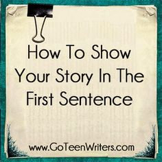 Go Teen Writers: How To Show Your Story In The First Sentence