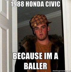 Omg, legit....scumbags- just because it's a Honda does NOT mean its a hot whip!
