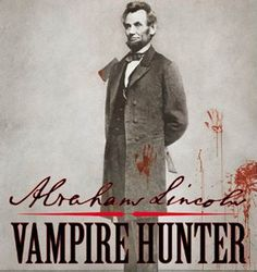 Abraham Lincoln – Vampire Hunter: The book becomes the movie…