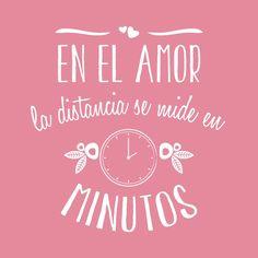 En el amor, la distancia se mide en minutos ;)