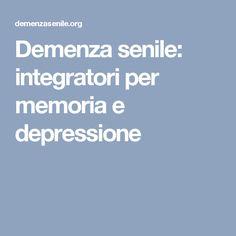 Demenza senile: integratori per memoria e depressione