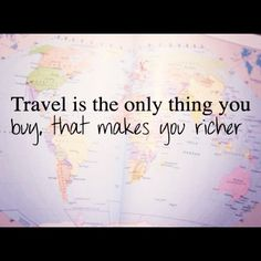 travel is the only thing