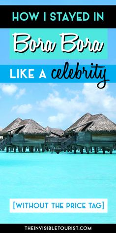 How I Stayed in Bora Bora Like a Celebrity (Without the Price Tag) | The Invisible Tourist