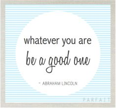 Whatever you are be a good one  Abraham Lincoln  by ParfaitDesign, $15.00