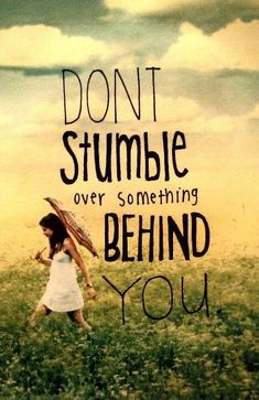 Don't stumble over something behind you. Picture Quotes.