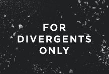 For Divergents Only.