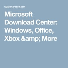 Microsoft Download Center: Windows, Office, Xbox & More