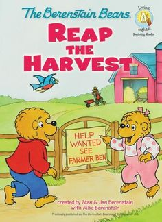 In The Berenstain Bears Reap the Harvest Brother and Sister Bear go to work on Farmer Ben's farm and learn not only how hard work can be satisfying but also how valuable farming is!