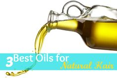 3 Best Oils for Natural Hair - Natural Hair Rules!!!