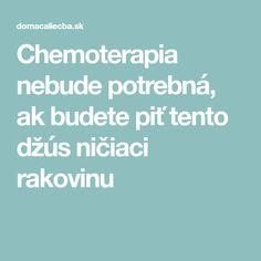 Chemoterapia nebude potrebná, ak budete piť tento džús ničiaci rakovinu