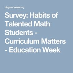 Survey: Habits of Talented Math Students - Curriculum Matters - Education Week