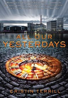 All Our Yesterdays by Cristin Terrill, http://www.amazon.com/dp/B00CJ05DFQ/ref=cm_sw_r_pi_dp_X9Iisb1QK8XTC