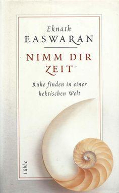Nimm dir Zeit * Ruhe finden in einer hektischen Welt * Eknath Easwaran 2001