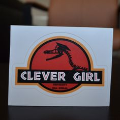 Clever Girl - Jurassic Park inspired die cut sticker!   THIS IS SO HAPPENING WHEN I GRADUATE AGAIN!