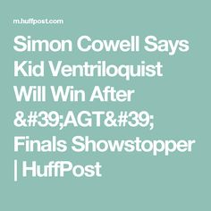 Simon Cowell Says Kid Ventriloquist Will Win After 'AGT' Finals Showstopper | HuffPost