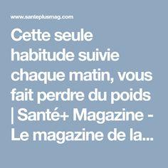 Cette seule habitude suivie chaque matin, vous fait perdre du poids   Santé+ Magazine - Le magazine de la santé naturelle